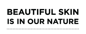 Beautiful Skin is in our Nature